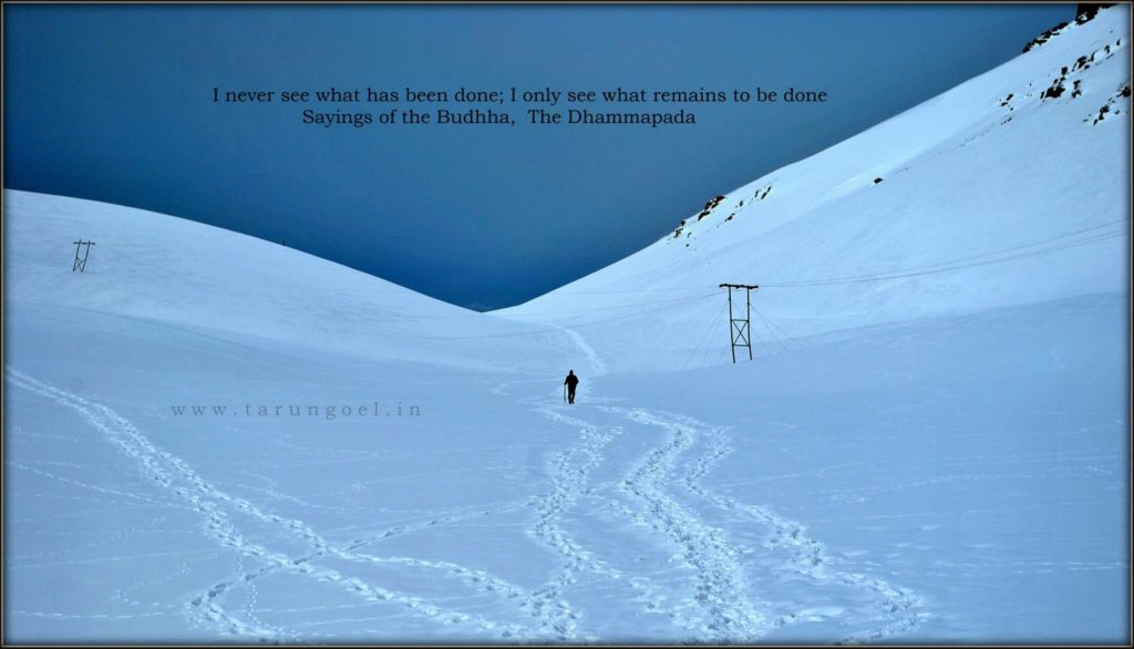 Rohtang Pass - I never see what has been done; I only see what remains to be done - The Dhammapada!
