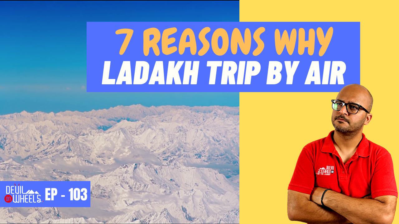 Why should I plan a trip to Leh Ladakh by flight? - 7 Reasons Why Travel to Ladakh by Air