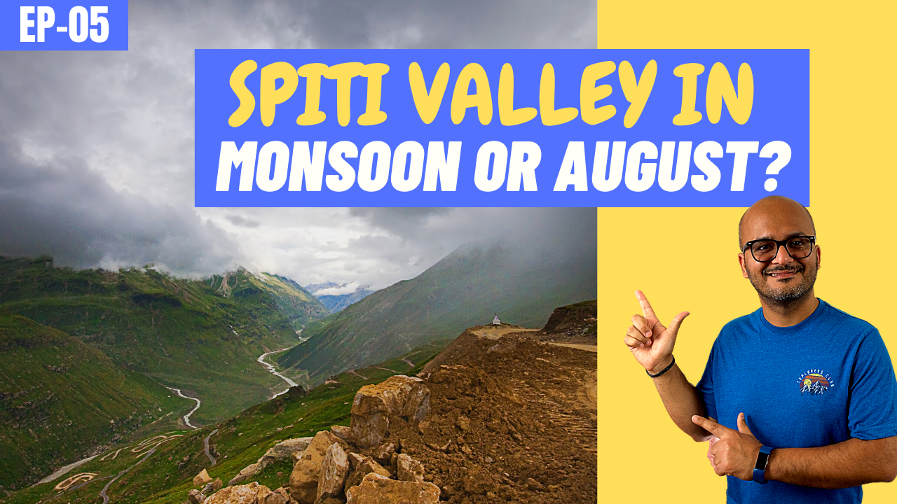 Spiti Valley Trip in August or Monsoon